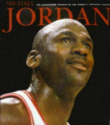 Michael Jordan: An Illustrated Tribute to America's Favorite Athlete 9780676601053