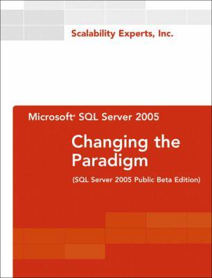 Microsoft SQL Server 2005: Changing the Paradigm (SQL Server 2005 Public Beta Edition) 9780672327780