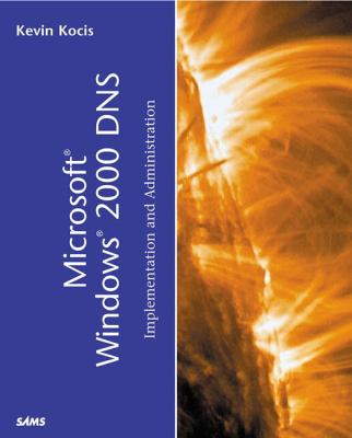 Microsoft Windows 2000 DNS: Implementation & Administration 9780672322006
