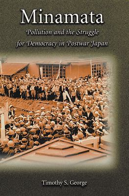 Minamata: Pollution and the Struggle for Democracy in Postwar Japan 9780674007857