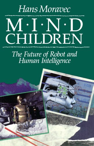 Mind Children: The Future of Robot and Human Intelligence 9780674576186