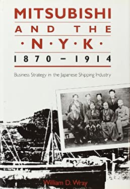 Mitsubishi and the N.Y.K., 1870-1914: Business Strategy in the Japanese Shipping Industry 9780674576650