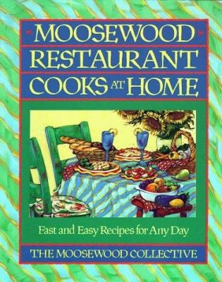 Moosewood Restaurant Cooks at Home: Fast and Easy Recipes for Any Day 9780671679927