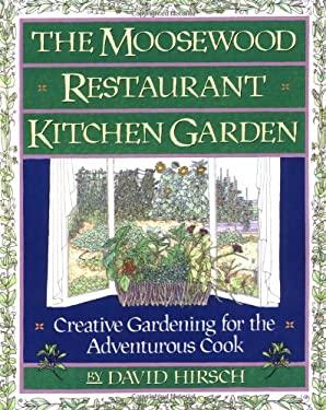Moosewood Restaurant Kitchen Garden: Creative Gardening for the Adventurous Cook 9780671755973