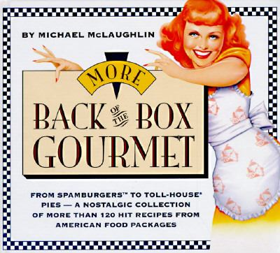 More Back of the Box Gourmet: From Spamburgers to Toll House Pies--A Nostalgic Collection of More Than 120 Hit Recipes from American Food Packages 9780671867218