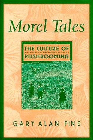 Morel Tales: The Culture of Mushrooming 9780674089358