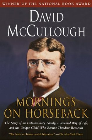 Mornings on Horseback: The Story of an Extraordinary Family, a Vanished Way of Life and the Unique Child Who Became Theodore Roosevelt 9780671447540