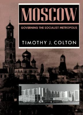 Moscow: Governing the Socialist Metropolis 9780674587410