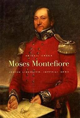 Moses Montefiore: Jewish Liberator, Imperial Hero 9780674048805