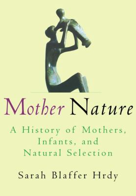 Mother Nature: A History of Mothers, Infants, and Natural Selection 9780679442653