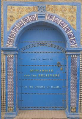 Muhammad and the Believers: At the Origins of Islam 9780674050976