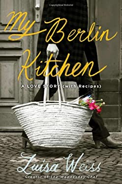 My Berlin Kitchen: A Love Story (with Recipes) 9780670025381