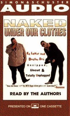 Naked Under Our Clothes: Ed Lover & Dr Dre Unzipped Uncut Totally Unpluggd-Bk 9780671573867