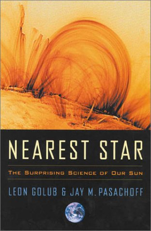 Nearest Star: The Surprising Science of Our Sun 9780674004672