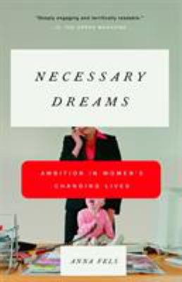 Necessary Dreams: Ambition in Women's Changing Lives 9780679758884