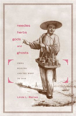 Needles, Herbs, Gods, and Ghosts: China, Healing, and the West to 1848 9780674023970