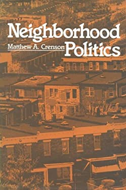 Neighborhood Politics 9780674607859