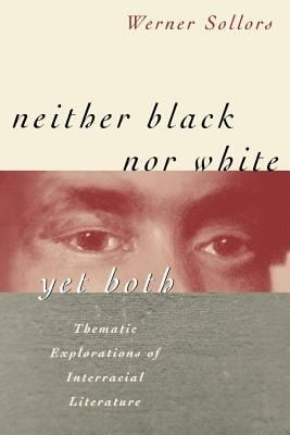 Neither Black Nor White Yet Both: Thematic Explorations of Interracial Literature 9780674607804