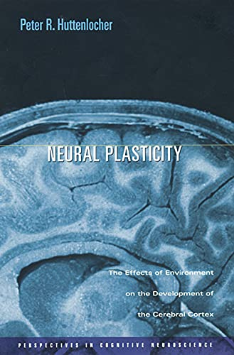 Neural Plasticity: The Effects of Environment on the Development of the Cerebral Cortex 9780674007437