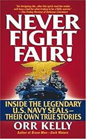 Never Fight Fair!: Inside the Legendary U.S. Navy Seals 2426409