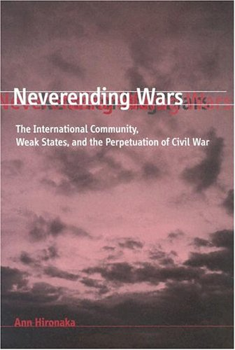 Neverending Wars: The International Community, Weak States, and the Perpetuation of Civil War