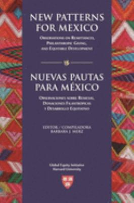 New Patterns for Mexico: Observations on Remittances, Philanthropic Giving, and Equitable Development. Nuevas Pautas Para M?xico: Observaciones 9780674019751