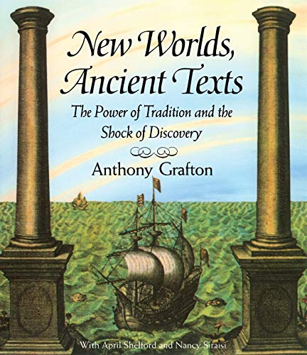 New Worlds, Ancient Texts: The Power of Tradition and the Shock of Discovery 9780674618763
