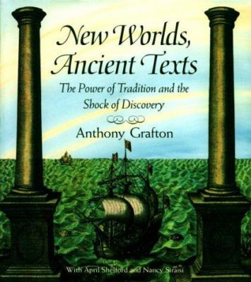 New Worlds, Ancient Texts: The Power of Tradition and the Shock of Discovery, 9780674618756