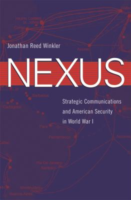 Nexus: Strategic Communications and American Security in World War I 9780674028395