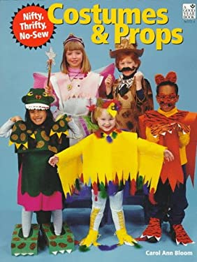 Nifty, Thrifty, No-Sew Costumes and Props: Make Costumes for a Wide Variety of Characters, Animals, and Creatures-Quickly and Easily! 9780673363725