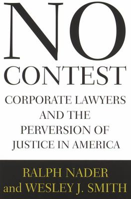 No Contest: Corporate Lawyers and the Pervertion of Justice in America 9780679429722