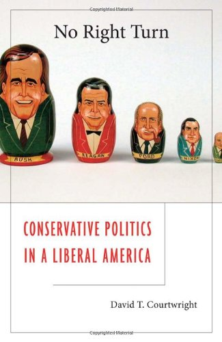 No Right Turn: Conservative Politics in a Liberal America 9780674046771