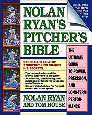 Nolan Ryan's Pitcher's Bible: The Ultimate Guide to Power, Precision, and Long-Term Performance 9780671705817