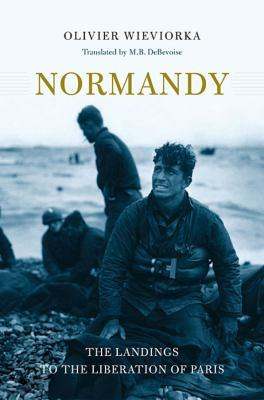 Normandy: The Landings to the Liberation of Paris 9780674047471