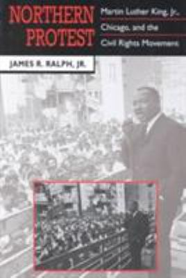 Northern Protest: Martin Luther King, Jr., Chicago, and the Civil Rights Movement 9780674626874