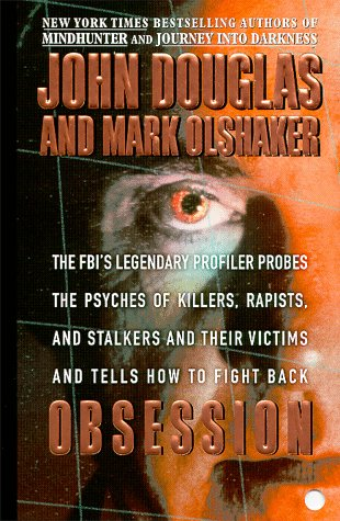 Obsession: The FBI's Legendary Profiler Probes the Psyches of Killers, Rapists, and Stalkers and Their Victims and Tells How to F 9780671017040