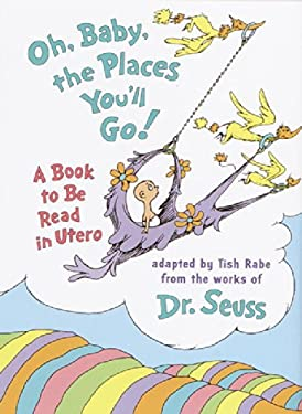 Oh, Baby, the Places You'll Go!: A Book to Be Read in Utero 9780679885726