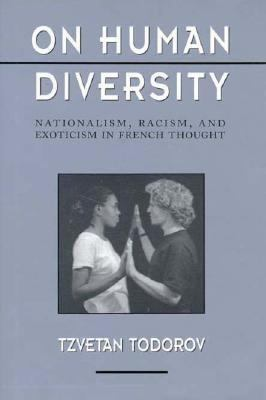 On Human Diversity: Nationalism, Racism, and Exoticism in French Thought 9780674634381