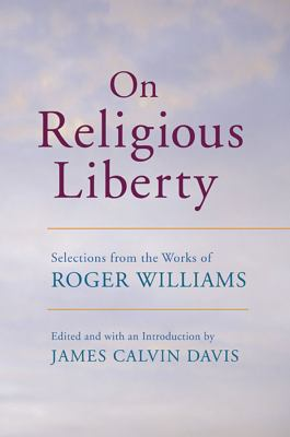 On Religious Liberty: Selections from the Works of Roger Williams 9780674026858