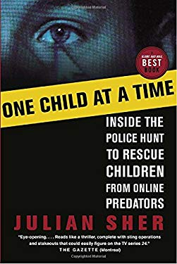 One Child at a Time: Inside the Police Hunt to Rescue Children from Online Predators 9780679313939