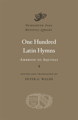 One Hundred Latin Hymns: Ambrose to Aquinas 9780674057739