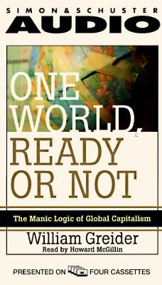 One World Ready or Not: The Manic Logic of Global Capitalism Cassette 9780671575267