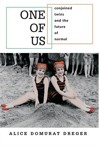 One of Us: Conjoined Twins and the Future of Normal 9780674012943