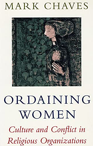 Ordaining Women: Culture and Conflict in Religious Organizations 9780674641464