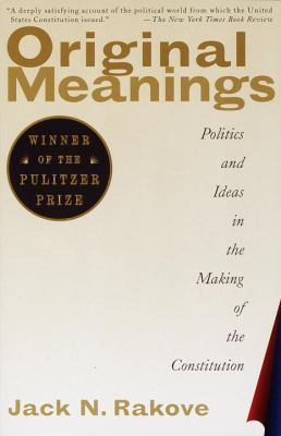 Original Meanings: Politics and Ideas in the Making of the Constitution 9780679781219