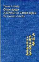 Osugi Sakae, Anarchist in Taisho Japan: The Creativity of the Ego 9780674644939