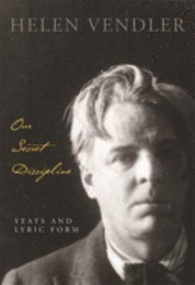 Our Secret Discipline: Yeats and Lyric Form 9780674026957