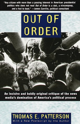 Out of Order: An Incisive and Boldly Original Critique of the News Media's Domination of America's Political Process 9780679755104