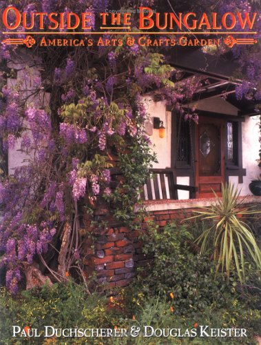 Outside the Bungalow: America's Arts and Crafts Garden 9780670883554