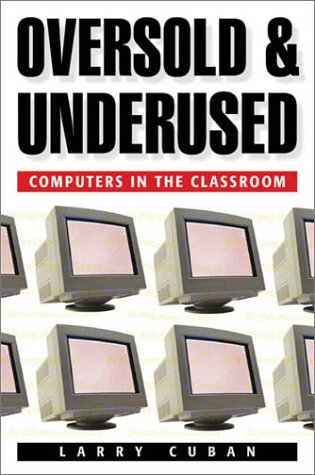Oversold and Underused: Computers in the Classroom, 9780674006027